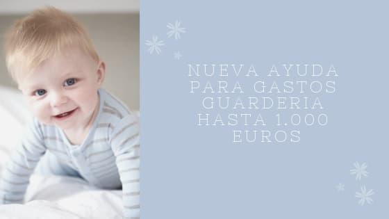 NUEVA AYUDA DE 1.000 EUROS PARA GASTOS GUARDERIA